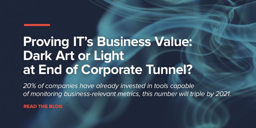 Proving IT's Business Value: Dark Art or Light at End of Corporate Tunnel?