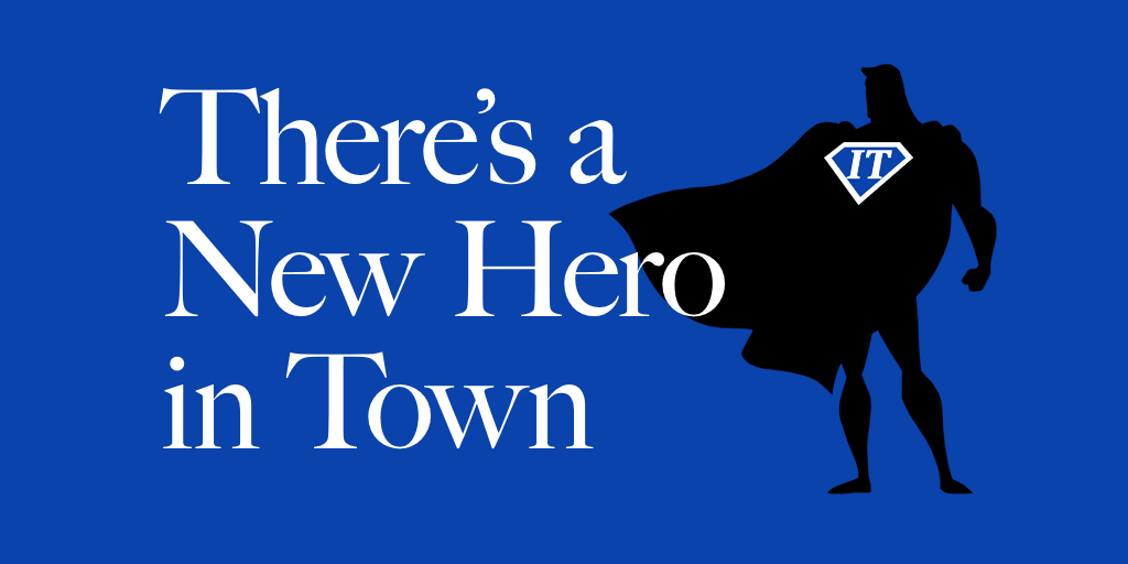 There's a New Hero in Town: The Proactive IT Manager
