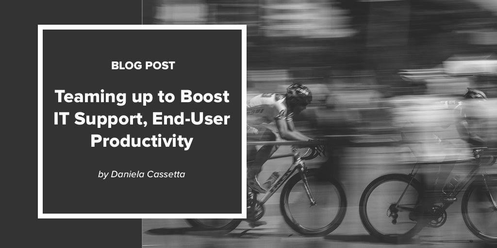 Teaming up to Boost IT Support, End-User Productivity