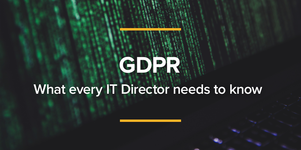 What every IT Director needs to know about GDPR
