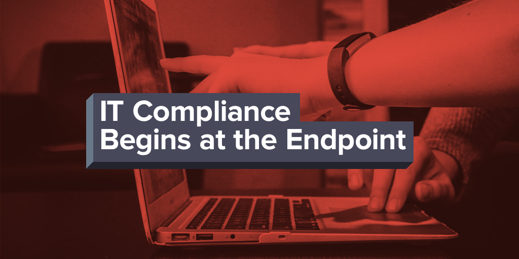 IT Compliance Begins at the Endpoint