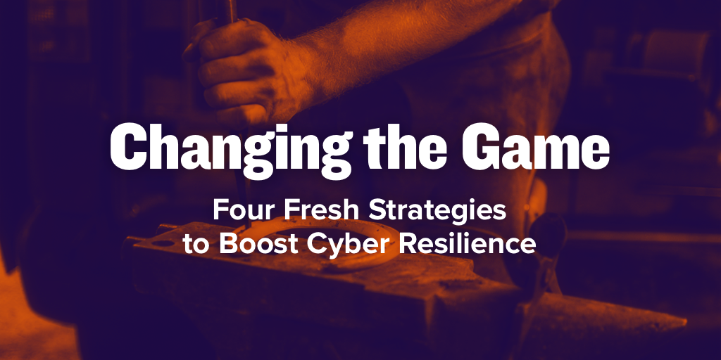 Changing the Game: Four Fresh Strategies to Boost Cyber Resilience