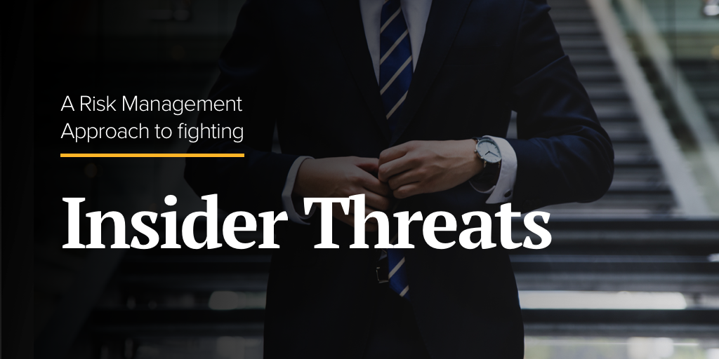 A Risk Management Approach to Fighting Insider Threats
