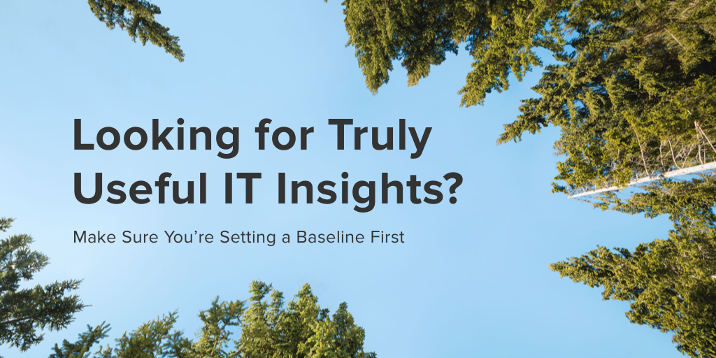 Looking for Truly Useful IT Insights? Make Sure You're Setting a Baseline First