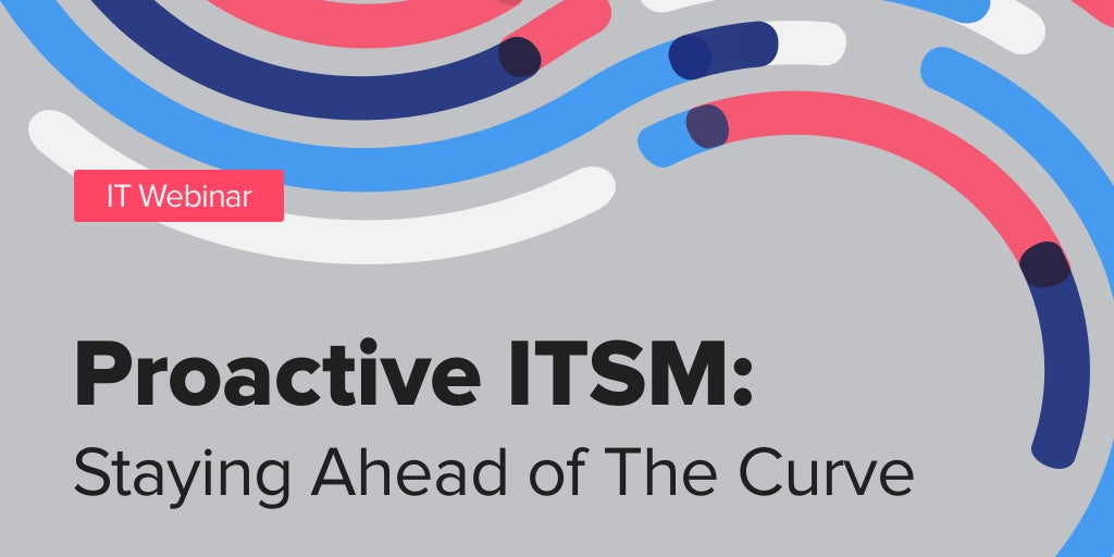 Proactive ITSM: Staying Ahead of The Curve