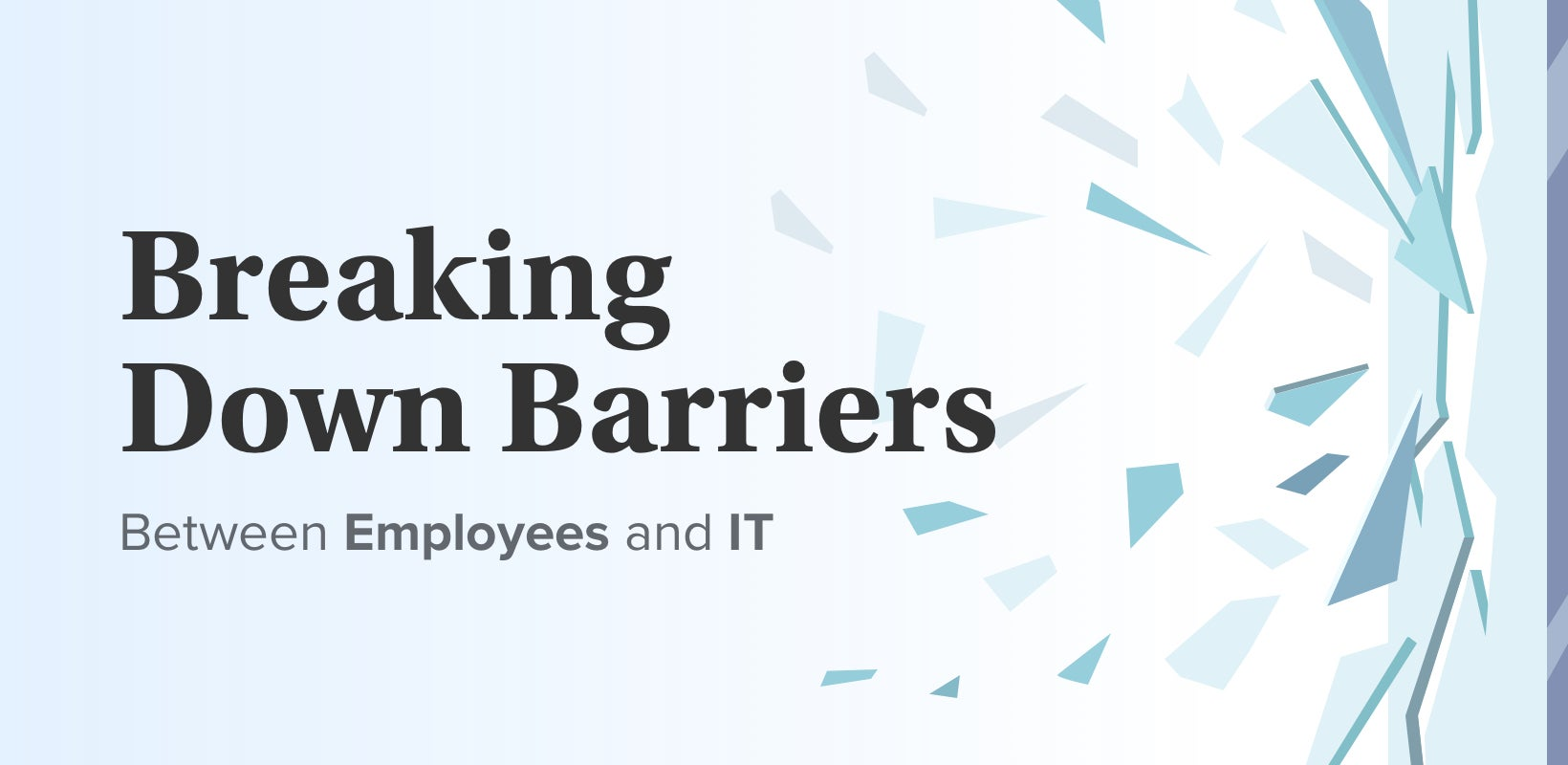 Breaking Down the Barrier Between Employees and IT