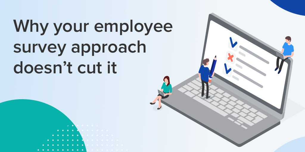 Why Your Employee Survey Approach Doesn't Cut It