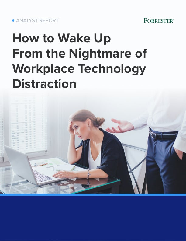 Forrester: How To Wake Up From The Nightmare Of Workplace Technology Distraction