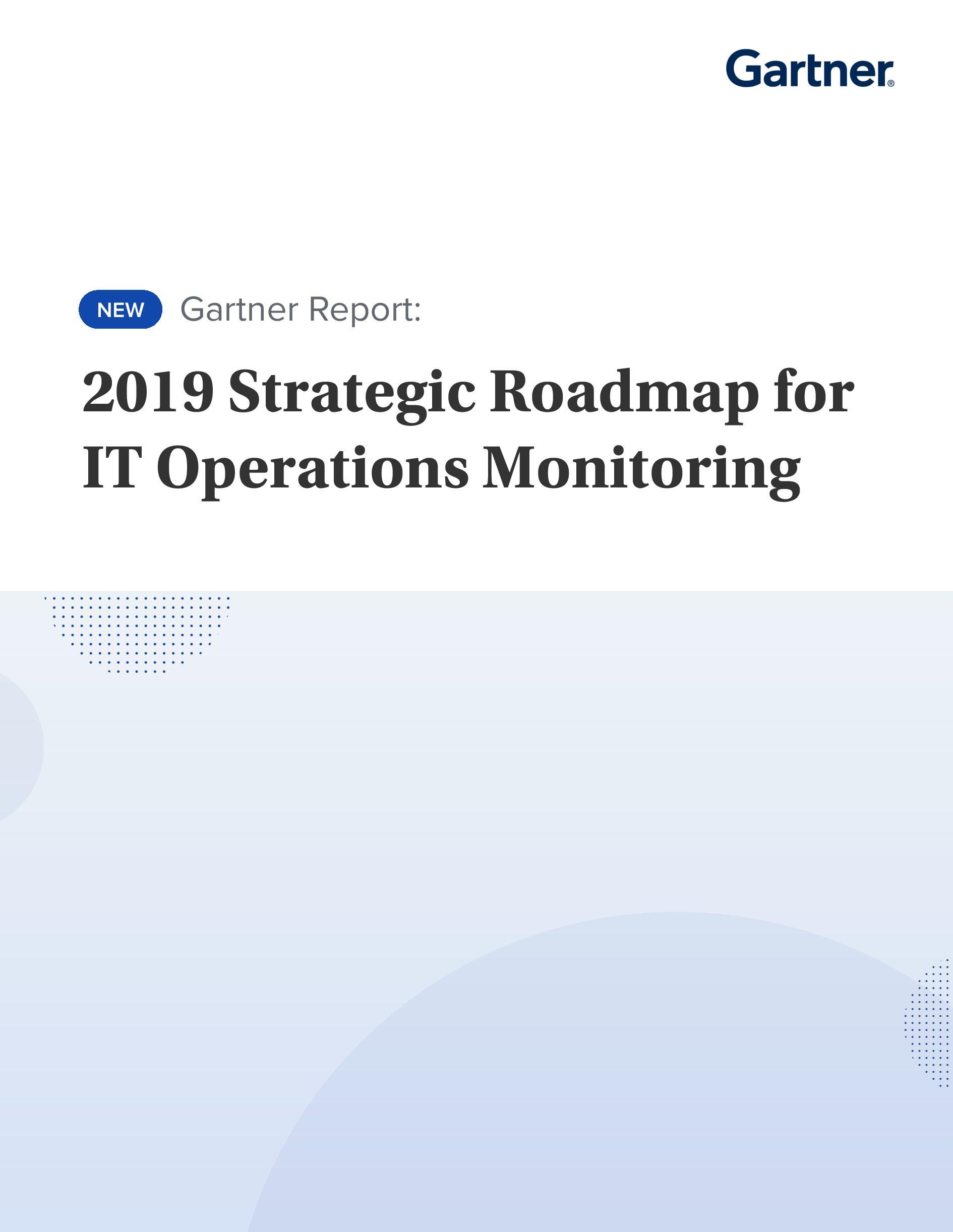 Gartner: 2019 Strategic Roadmap for IT Operations Monitoring