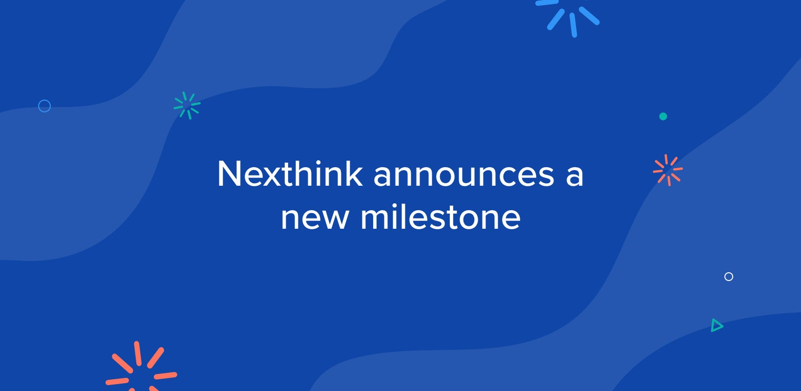 Nexthink Reaches $1.1 Billion Valuation with $180M in Series D Financing Round, Names Former Adobe CEO to its Board of Directors